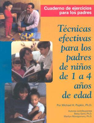 Tecnicas Efectivas Para Los Padres de Ninos de 1 a 4 Anos de Edad: Spanish Edition of Parenting Your 1-To-4 Year Old - Popkin, Michael, Ph.D.