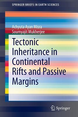 Tectonic Inheritance in Continental Rifts and Passive Margins - Misra, Achyuta Ayan, and Mukherjee, Soumyajit