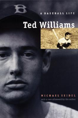 Ted Williams: A Baseball Life - Seidel, Michael, Professor