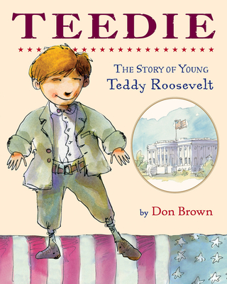 Teedie: The Story of Young Teddy Roosevelt - Brown, Don