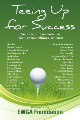 Teeing Up for Success: Insights and Inspiration from Extraordinary Women - Ewga Foundation
