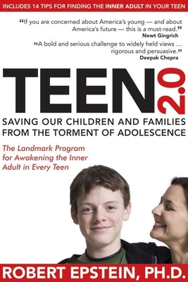 Teen 2.0: Saving Our Children and Families from the Torment of Adolescence - Epstein, Robert