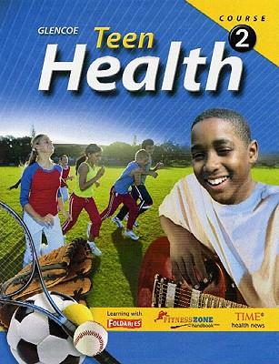 Teen Health, Course 2, Student Edition - McGraw-Hill/Glencoe