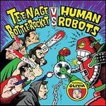 Teenage Bottlerocket Vs. Human Robots
