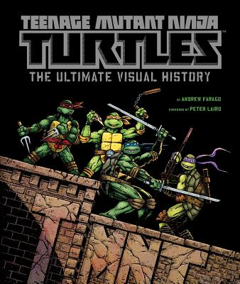 Teenage Mutant Ninja Turtles: The Ultimate Visual History - Farago, Andrew