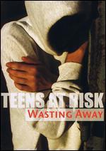 Teens at Risk: Wasting Away