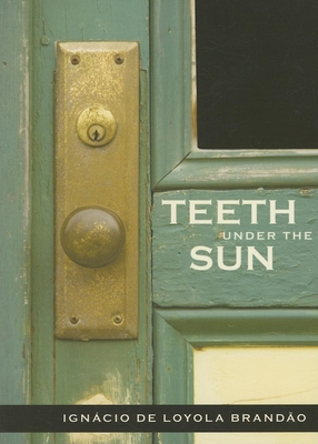 Teeth Under the Sun - Brandao, Ignacio De Loyola, and Bailey, Cristina Ferreira-Pinto (Translated by)
