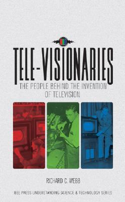 Tele-Visionaries: The People Behind the Invention of Television - Webb, R C