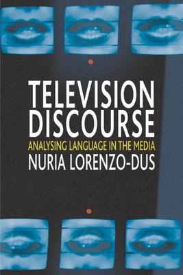 Television Discourse: Analysing Language in the Media - Lorenzo-Dus, Nuria