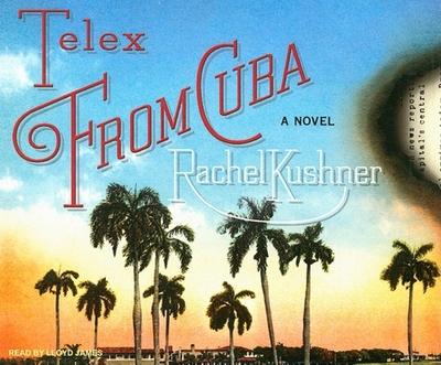 Telex from Cuba - Kushner, Rachel, and James, Lloyd (Narrator)