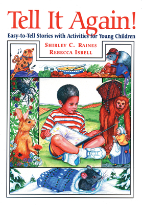 Tell It Again!: Easy-To-Tell Stories with Activities for Young Children - Raines, Shirley, Edd