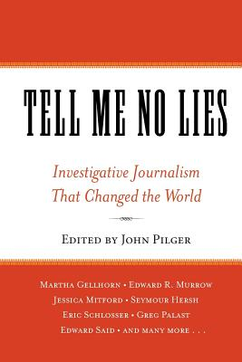Tell Me No Lies: Investigative Journalism That Changed the World - Pilger, John (Editor)