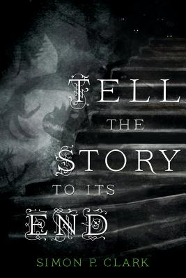 Tell the Story to Its End - Clark, Simon P