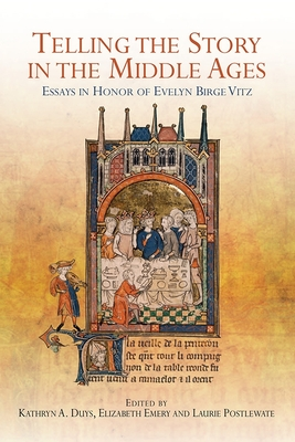 Telling the Story in the Middle Ages: Essays in Honor of Evelyn Birge Vitz - Duys, Kathryn A (Editor)