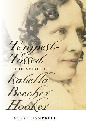 Tempest-Tossed: The Spirit of Isabella Beecher Hooker - Campbell, Susan, PH D