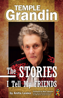 Temple Grandin: The Stories I Tell My Friends - Lesko, Anita, and Grandin, Temple, Dr. (Memoir by), and Jackson, Mick (Foreword by)
