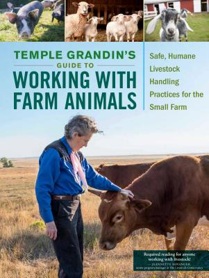 Temple Grandin's Guide to Working with Farm Animals: Safe, Humane Livestock Handling Practices for the Small Farm - Grandin, Temple, Dr.