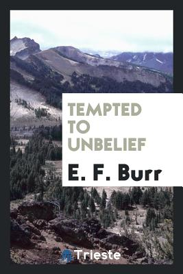 Tempted to Unbelief - Burr, E F