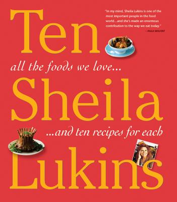 Ten: All the Foods We Love... and 10 Perfect Recipes for Each - Lukins, Sheila
