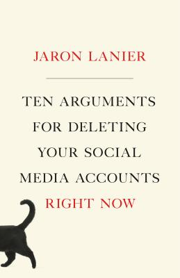 Ten Arguments for Deleting Your Social Media Accounts Right Now - Lanier, Jaron