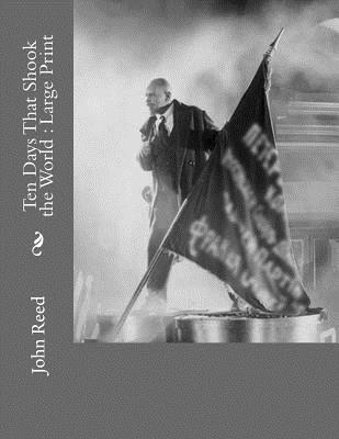 Ten Days That Shook the World: Large Print - Reed, John