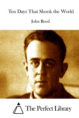Ten Days That Shook the World - Reed, John, and The Perfect Library (Editor)