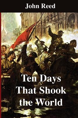 Ten Days That Shook the World - Reed, John, and P, S R (Prepared for publication by)