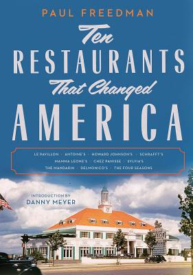 Ten Restaurants That Changed America - Freedman, Paul, Professor, and Meyer, Danny (Introduction by)