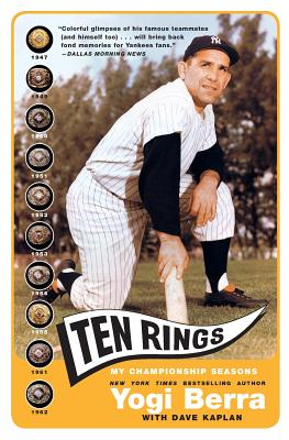 Ten Rings: My Championship Seasons - Berra, Yogi, and Kaplan, Dave