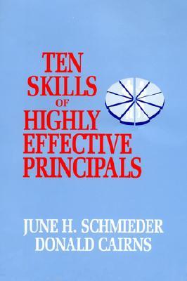 Ten Skills of Highly Effective Principals - Schmieder, June H, and Cairns, Donald