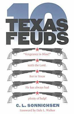 Ten Texas Feuds - Sonnichsen, C L, Dr., PH.D., and Walker, Dale L (Foreword by)
