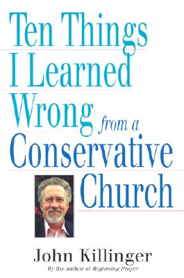 Ten Things I Learned Wrong from a Conservative Church - Killinger, John