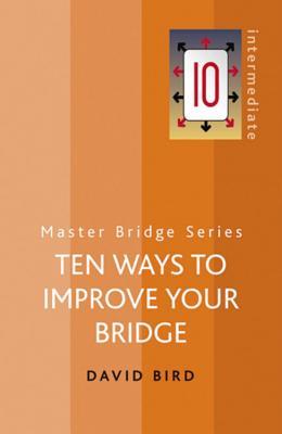 Ten Ways to Improve Your Bridge - Bird, David