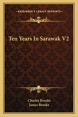 Ten Years in Sarawak V2 - Brooke, Charles, and Brooke, James, Sir (Introduction by)