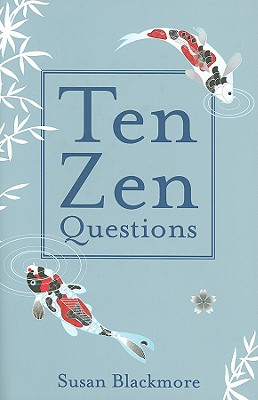 Ten Zen Questions - Blackmore, Susan