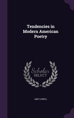 Tendencies in Modern American Poetry - Lowell, Amy