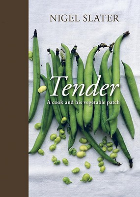 Tender: A Cook and His Vegetable Patch - Slater, Nigel