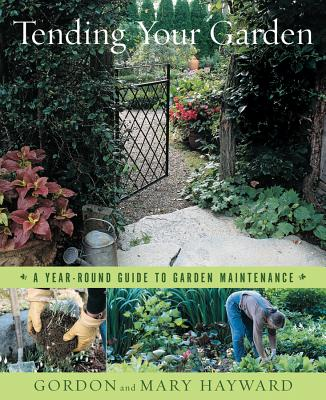 Tending Your Garden: A Year-Round Guide to Garden Maintenance - Hayward, Gordon, and Hayward, Mary, and Brown, Richard W (Photographer)