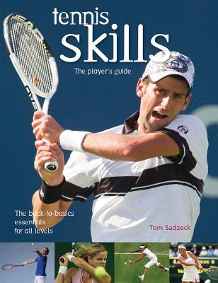Tennis Skills: The Player's Guide - Sadzeck, Tom