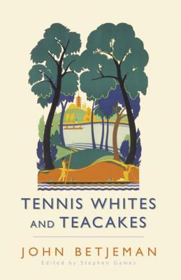 Tennis Whites and Teacakes - Betjeman, John, Sir