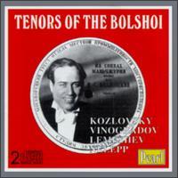 Tenors of the Bolshoi - Alexander Pirogov (bass); Alexei Ivanov (baritone); Antonina Nezhdanova (soprano); Boris Gmyrya (bass);...