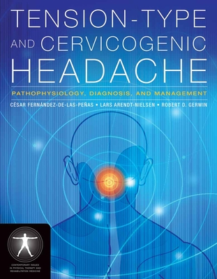 Tension-Type and Cervicogenic Headache: Pathophysiology, Diagnosis, and Management - Fernandez-De-Las-Penas, Cesar, and Arendt-Nielsen, Lars, and Gerwin, Robert D, MD