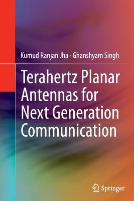 Terahertz Planar Antennas for Next Generation Communication - Jha, Kumud Ranjan