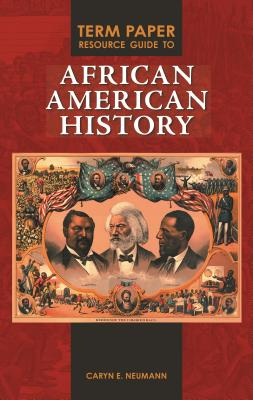 Term Paper Resource Guide to African American History - Neumann, Caryn