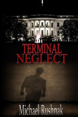 Terminal Neglect - Rushnak, Michael