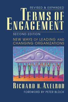 Terms of Engagement: New Ways of Leading and Changing Organizations - Axelrod, Richard H