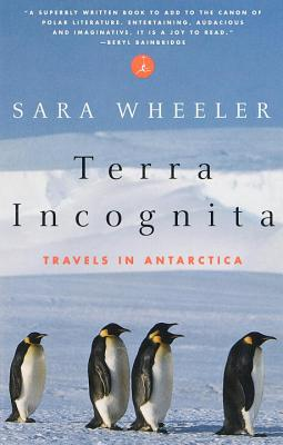 Terra Incognita: Travels in Antarctica - Wheeler, Sara