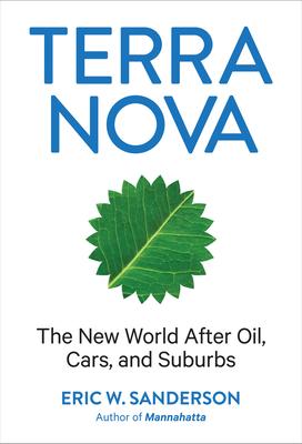 Terra Nova: The New World After Oil, Cars, and Suburbs - Sanderson, Eric W.