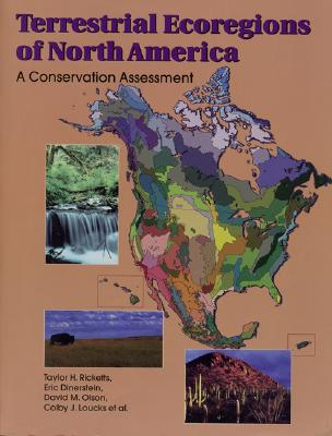 Terrestrial Ecoregions of North America: A Conservation Assessment - Ricketts, Taylor H, and Dinerstein, Eric, Professor, and Olson, David M