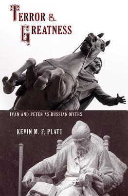 Terror & Greatness: Ivan & Peter as Russian Myths - Platt, Kevin M F